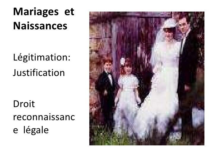 Mariages  et  Naissances <br />Légitimation:   <br />Justification<br />Droit  reconnaissance  légale <br />