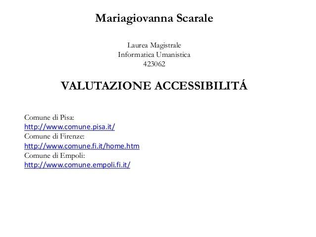 Mariagiovanna Scarale Laurea Magistrale Informatica Umanistica 423062 VALUTAZIONE ACCESSIBILITÁ Comune di Pisa: http://www...