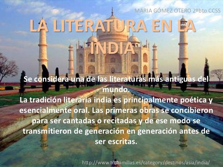MARIA GÓMEZ OTERO 2ºbto CCSS<br />LA LITERATURA EN LA INDIA<br />Se considera una de las literaturas más antiguas del mund...
