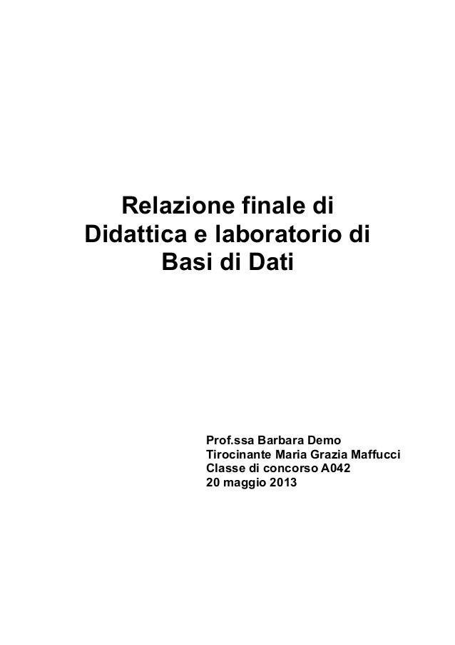 Relazione finale di Didattica e laboratorio di Basi di Dati  Prof.ssa Barbara Demo Tirocinante Maria Grazia Maffucci Class...