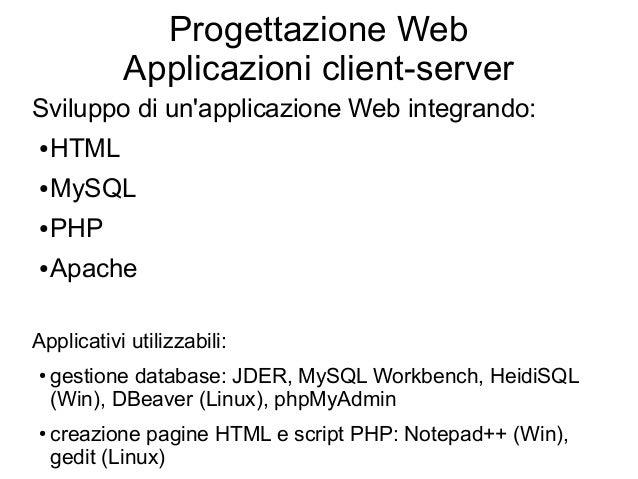 Progettazione Web Applicazioni client-server Sviluppo di un'applicazione Web integrando: ●  HTML  ●  MySQL  ●  PHP  ●  Apa...