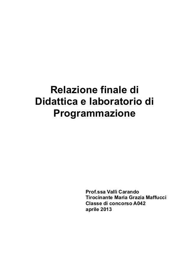 Relazione finale di Didattica e laboratorio di Programmazione  Prof.ssa Vallì Carando Tirocinante Maria Grazia Maffucci Cl...