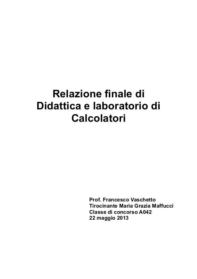 Relazione finale di Didattica e laboratorio di Calcolatori  Prof. Francesco Vaschetto Tirocinante Maria Grazia Maffucci Cl...