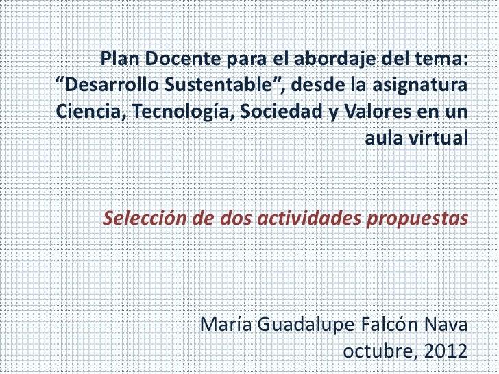 """Plan Docente para el abordaje del tema:""""Desarrollo Sustentable"""", desde la asignaturaCiencia, Tecnología, Sociedad y Valore..."""