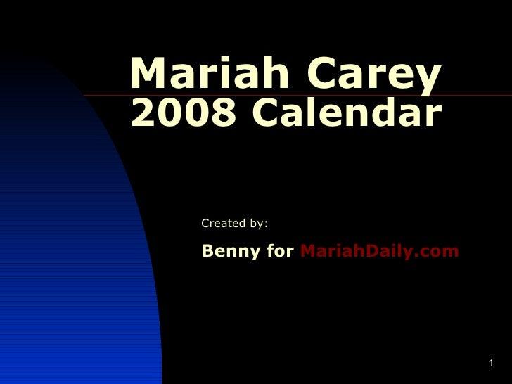 Mariah Carey 2008 Calendar Created by: Benny for   MariahDaily .com