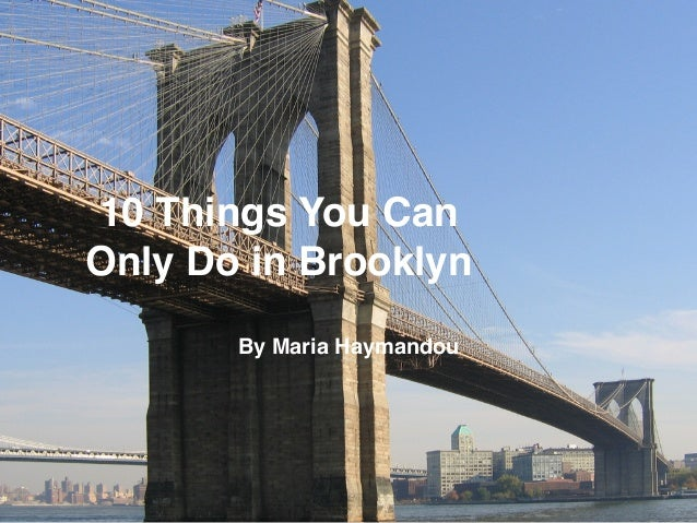 10 things you can only do in brooklyn from maria haymandou. Black Bedroom Furniture Sets. Home Design Ideas