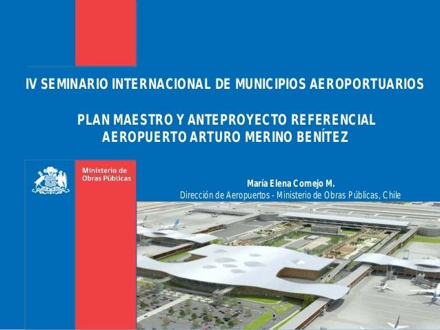 IV SEMINARIO INTERNACIONAL DE MUNICIPIOS AEROPORTUARIOS       PLAN MAESTRO Y ANTEPROYECTO REFERENCIAL          AEROPUERTO ...