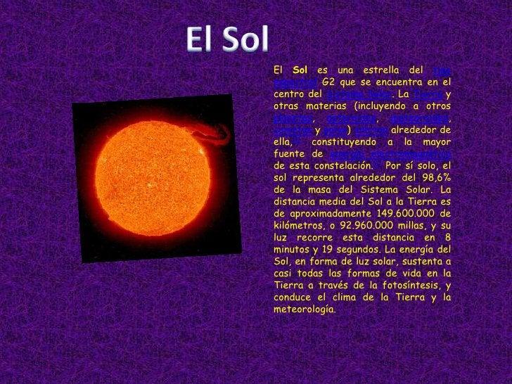 El Sol<br />El Sol es una estrella del tipo espectral G2 que se encuentra en el centro del Sistema Solar. La Tierra y otra...