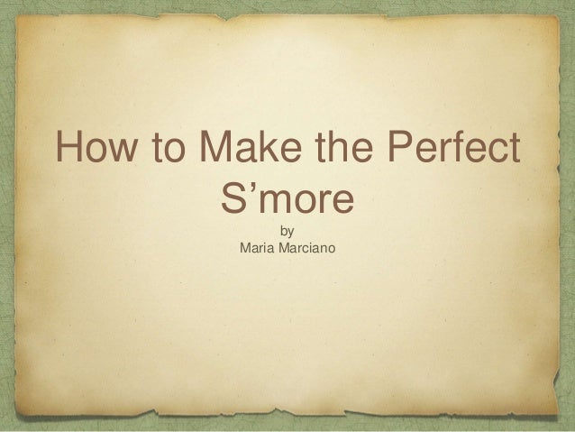 How to Make the Perfect S'more by Maria Marciano