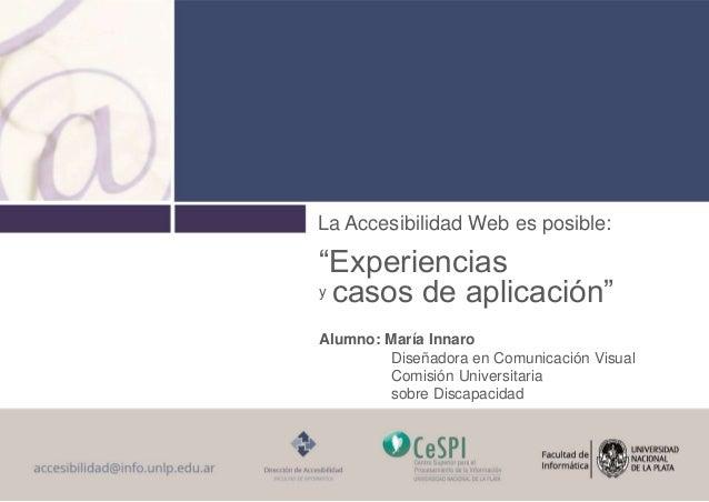 """La Accesibilidad Web es posible: """"Experiencias y casos de aplicación"""" Alumno: María Innaro Diseñadora en Comunicación Visu..."""
