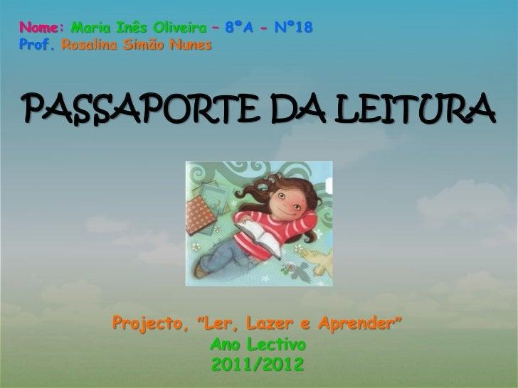 """Nome: Maria Inês Oliveira – 8ºA - Nº18Prof. Rosalina Simão NunesPASSAPORTE DA LEITURA            Projecto, """"Ler, Lazer e A..."""