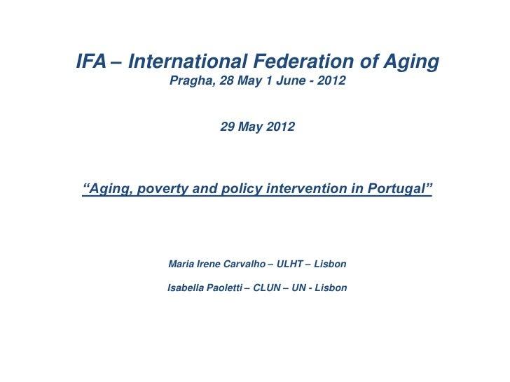 "IFA – International Federation of Aging            Pragha, 28 May 1 June - 2012                       29 May 2012""Aging, p..."