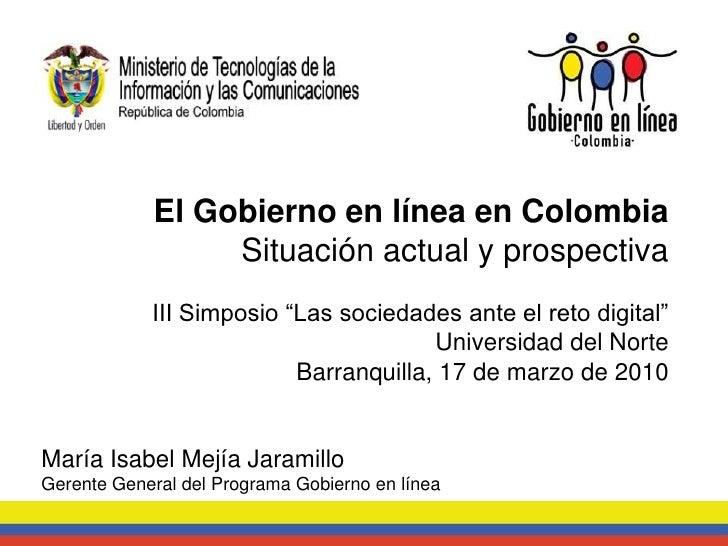 """El Gobierno en línea en Colombia                  Situación actual y prospectiva             III Simposio """"Las sociedades ..."""