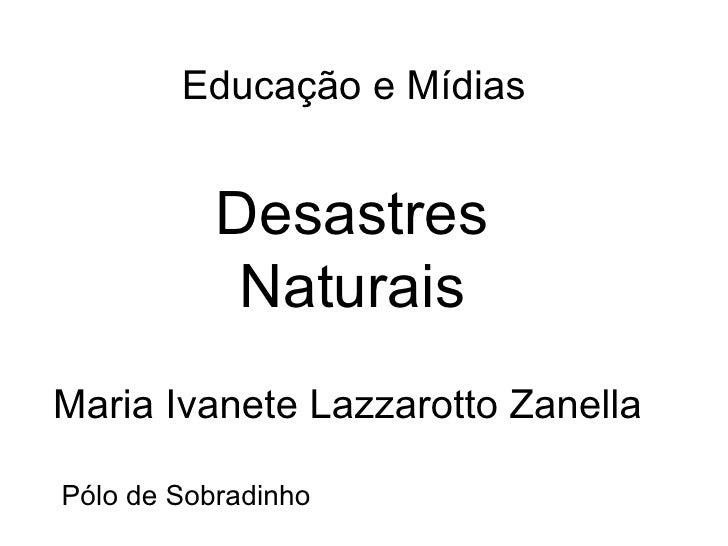 Maria Ivanete Lazzarotto Zanella Educação e Mídias Pólo de Sobradinho Desastres Naturais