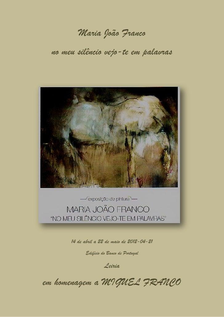 Maria João Franco no meu silêncio vejo-te em palavras      14 de abril a 22 de maio de 2012-04-21            Edifício do B...