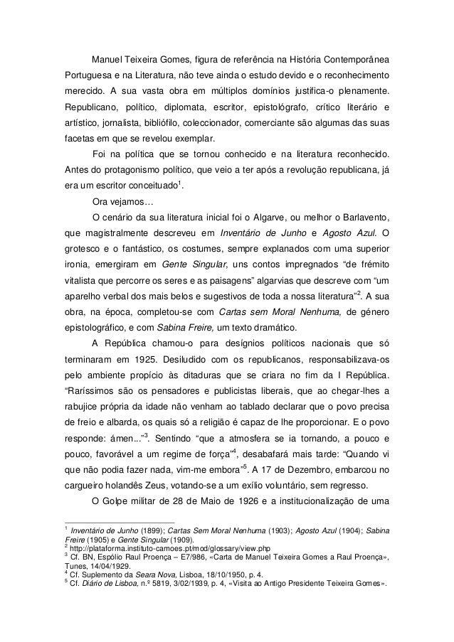 Manuel Teixeira Gomes, figura de referência na História Contemporânea Portuguesa e na Literatura, não teve ainda o estudo ...