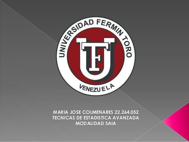 MARIA JOSE COLMENARES 22.264.052  TECNICAS DE ESTADISTICA AVANZADA  MODALIDAD SAIA
