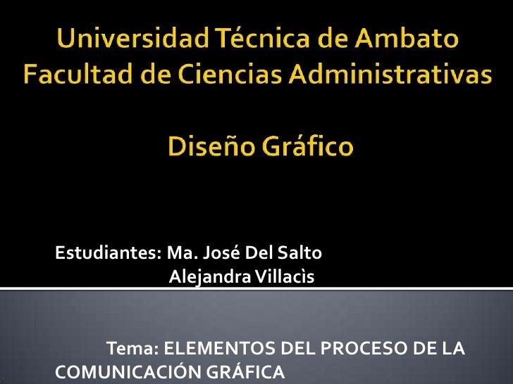 Universidad Técnica de Ambato Facultad de Ciencias Administrativas Diseño Gráfico <br />Estudiantes: Ma. José Del Salto<br...