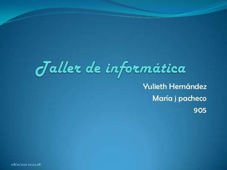 Yulieth Hernández                        María j pacheco                                    90508/11/2011 10:22:28