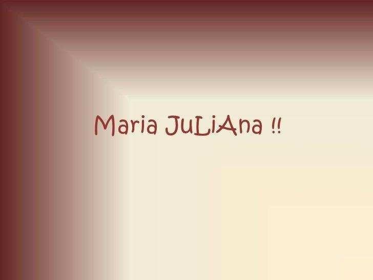MariaJuLiAna !!<br />