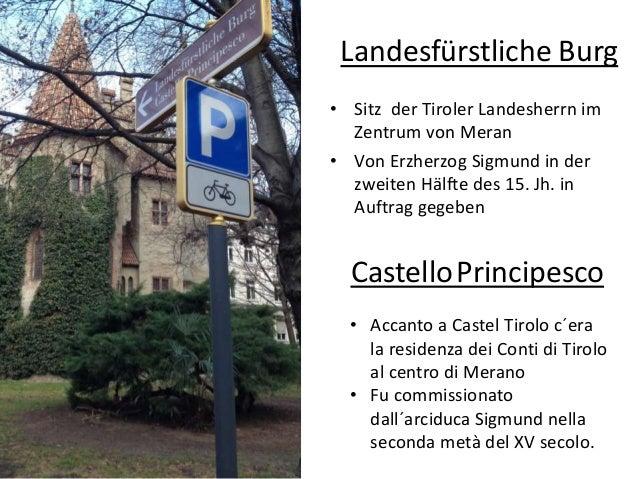 Landesfürstliche Burg • Sitz der Tiroler Landesherrn im Zentrum von Meran • Von Erzherzog Sigmund in der zweiten Hälfte de...