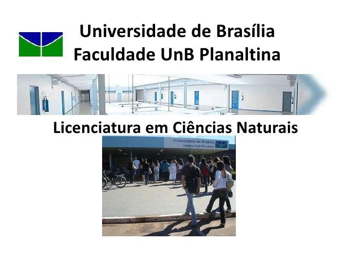 Universidade de BrasíliaFaculdade UnB Planaltina<br />Licenciatura em Ciências Naturais<br />