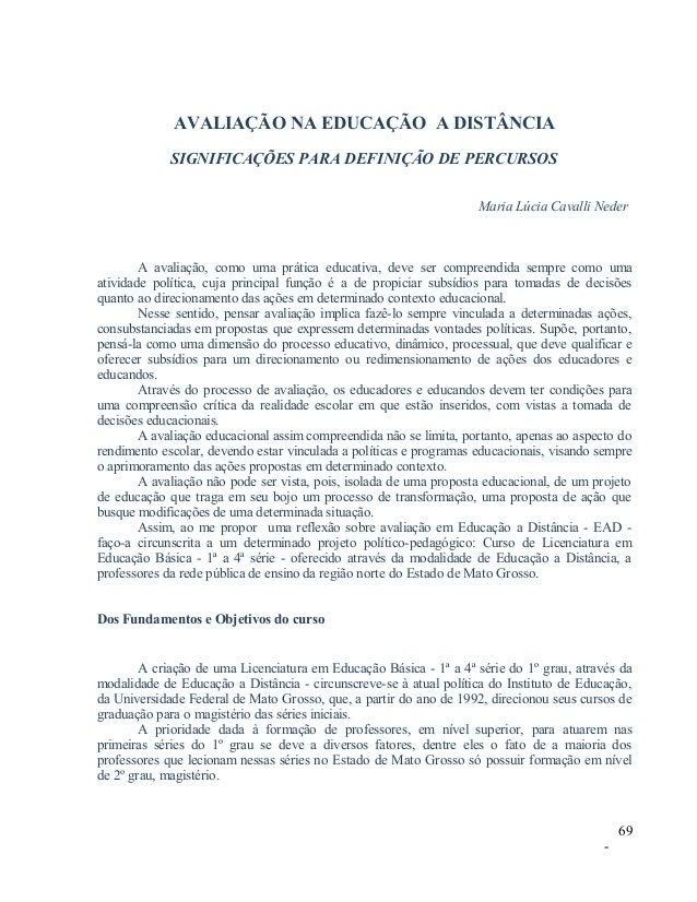 AVALIAÇÃO NA EDUCAÇÃO A DISTÂNCIA SIGNIFICAÇÕES PARA DEFINIÇÃO DE PERCURSOS Maria Lúcia Cavalli Neder  A avaliação, como u...