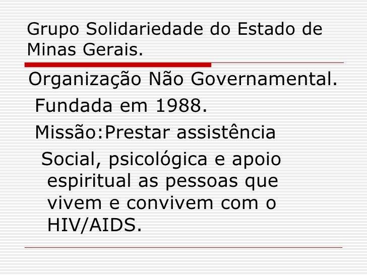 Grupo Solidariedade do Estado de Minas Gerais. <ul><li>Organização Não Governamental. </li></ul><ul><li>Fundada em 1988. <...