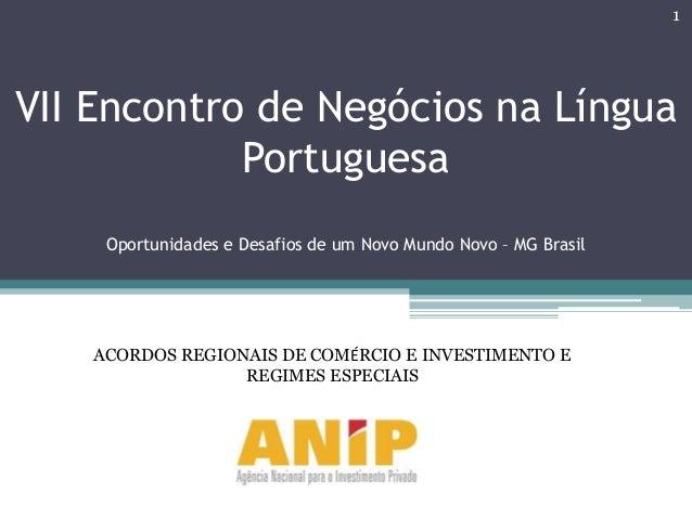 VII Encontro de Negócios na LínguaPortuguesaOportunidades e Desafios de um Novo Mundo Novo – MG Brasil1ACORDOS REGIONAIS D...