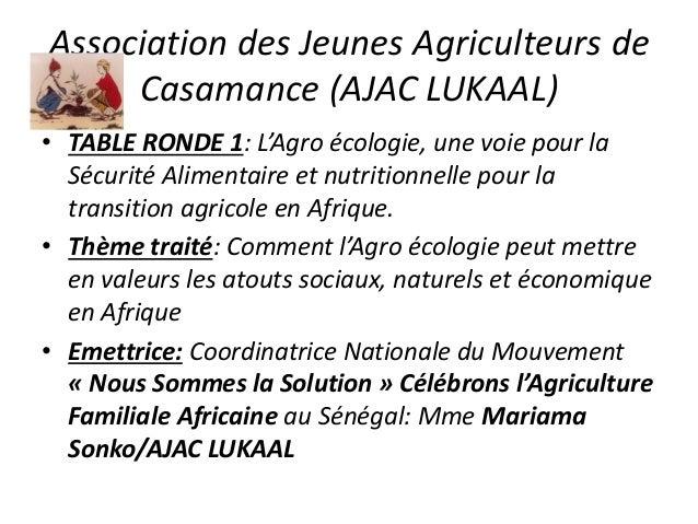 Association des Jeunes Agriculteurs de Casamance (AJAC LUKAAL) • TABLE RONDE 1: L'Agro écologie, une voie pour la Sécurité...