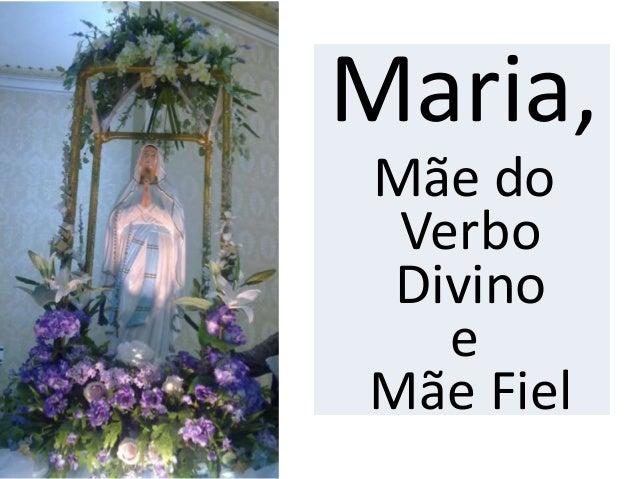 Maria,Mãe doVerboDivinoeMãe Fiel