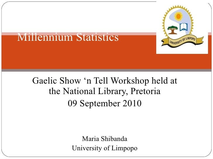Gaelic Show 'n Tell Workshop held at the National Library, Pretoria 09 September 2010 Maria Shibanda University of Limpopo...