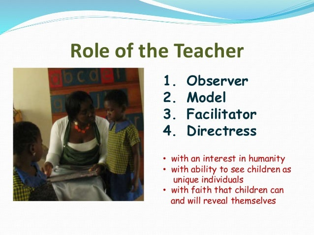 role of a directress in a childs The role of a directress with respect to teaching the child is an inactive one, the active learning must come from the child and it's the duty of the directress to bring the child's activeness in learning and exploring new things.
