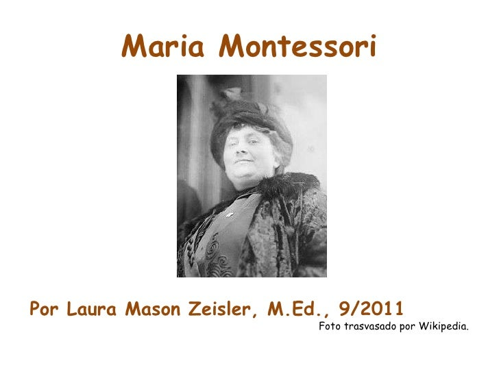 Maria Montessori<br />Por Laura Mason Zeisler, M.Ed., 9/2011 <br />Foto trasvasado por Wikipedia.<br />