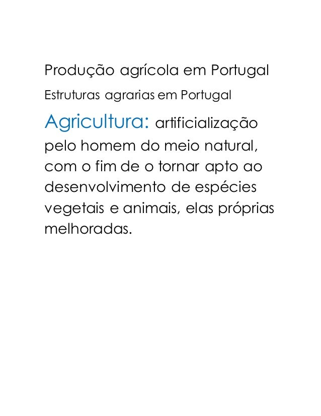 Produção agrícola em Portugal  Estruturas agrarias em Portugal  Agricultura: artificialização  pelo homem do meio natural,...