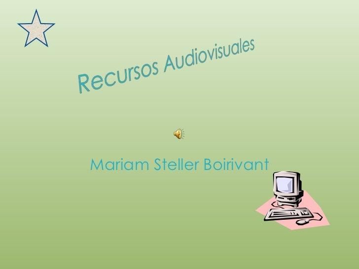 Recursos Audiovisuales<br />Mariam Steller Boirivant<br />