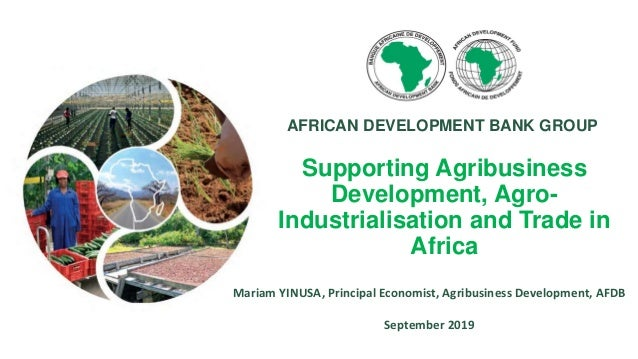 Supporting Agribusiness Development, Agro- Industrialisation and Trade in Africa Mariam YINUSA, Principal Economist, Agrib...