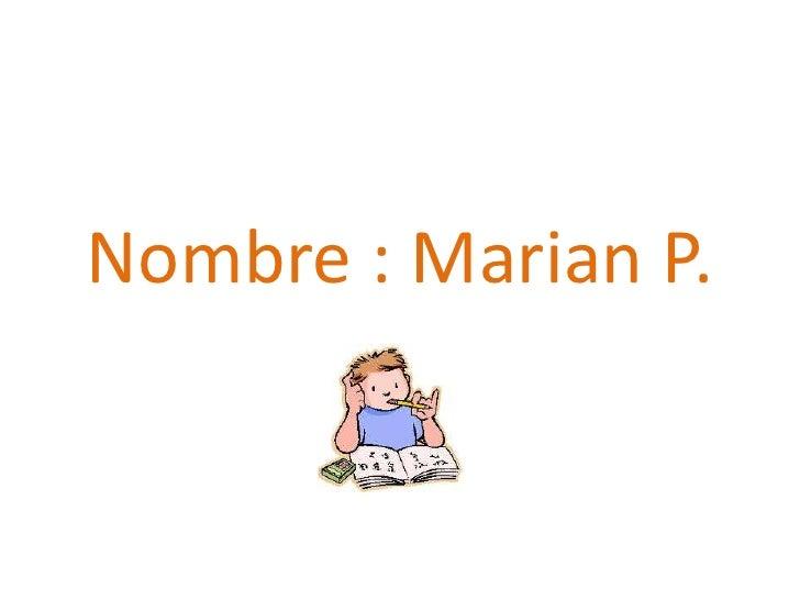 Nombre : Marian P.<br />