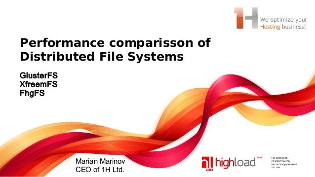 Performance comparisson of Distributed File Systems GlusterFS XfreemFS FhgFS  Marian Marinov CEO of 1H Ltd.