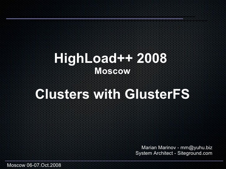 HighLoad++ 2008                         Moscow            Clusters with GlusterFS                                      Mar...