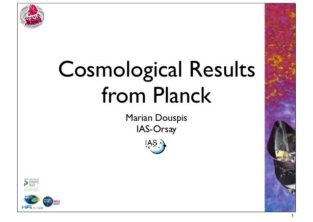 Cosmological Results from Planck Marian Douspis IAS-Orsay 1