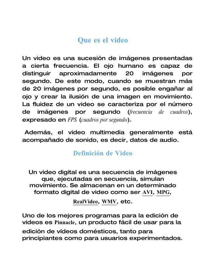 Que es el video  Un video es una sucesión de imágenes presentadas a cierta frecuencia. El ojo humano es capaz de distingui...