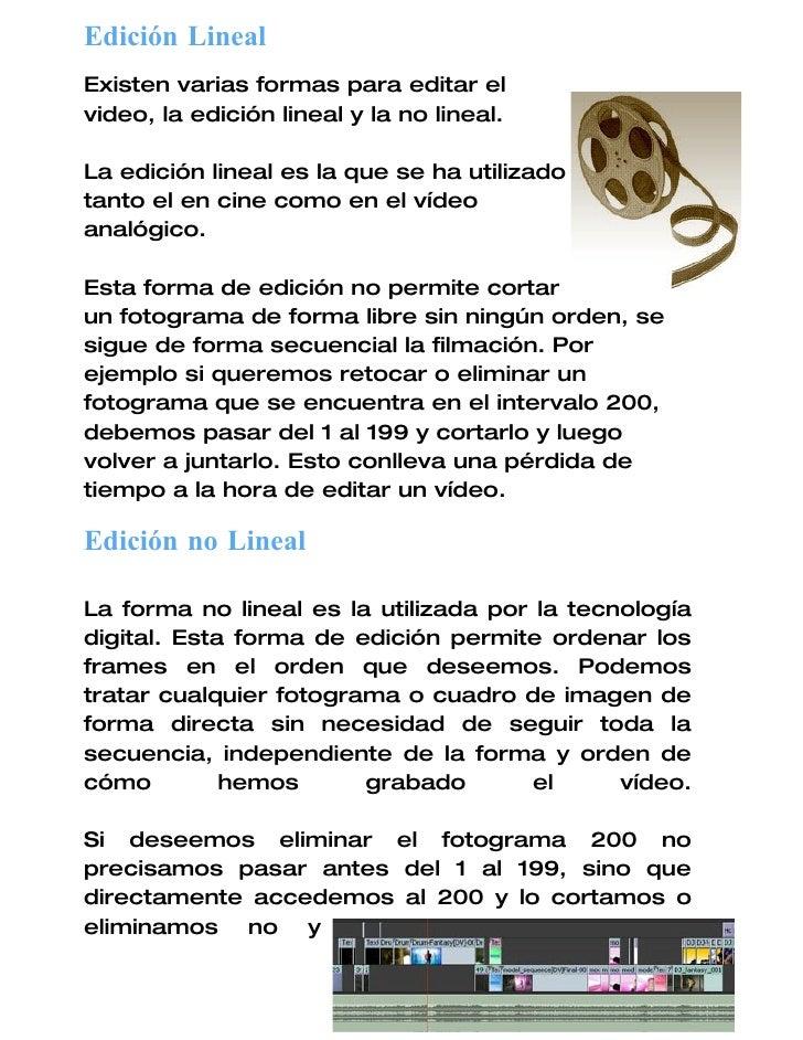 Edición Lineal Existen varias formas para editar el video, la edición lineal y la no lineal.  La edición lineal es la que ...