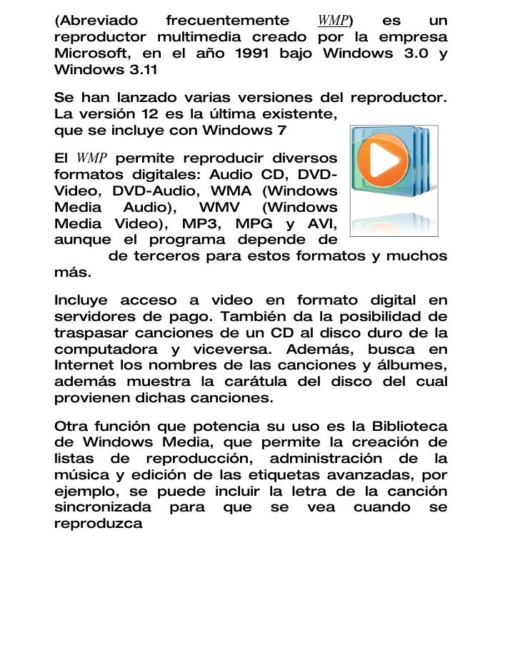 (Abreviado   frecuentemente    WMP)  es   un reproductor multimedia creado por la empresa Microsoft, en el año 1991 bajo W...