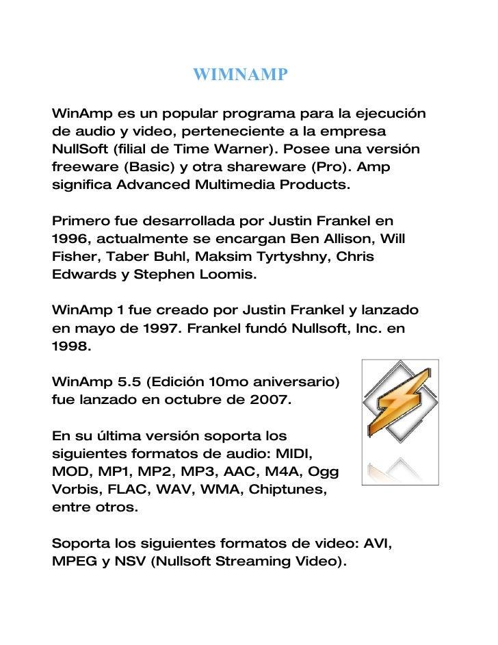 WIMNAMP  WinAmp es un popular programa para la ejecución de audio y video, perteneciente a la empresa NullSoft (filial de ...