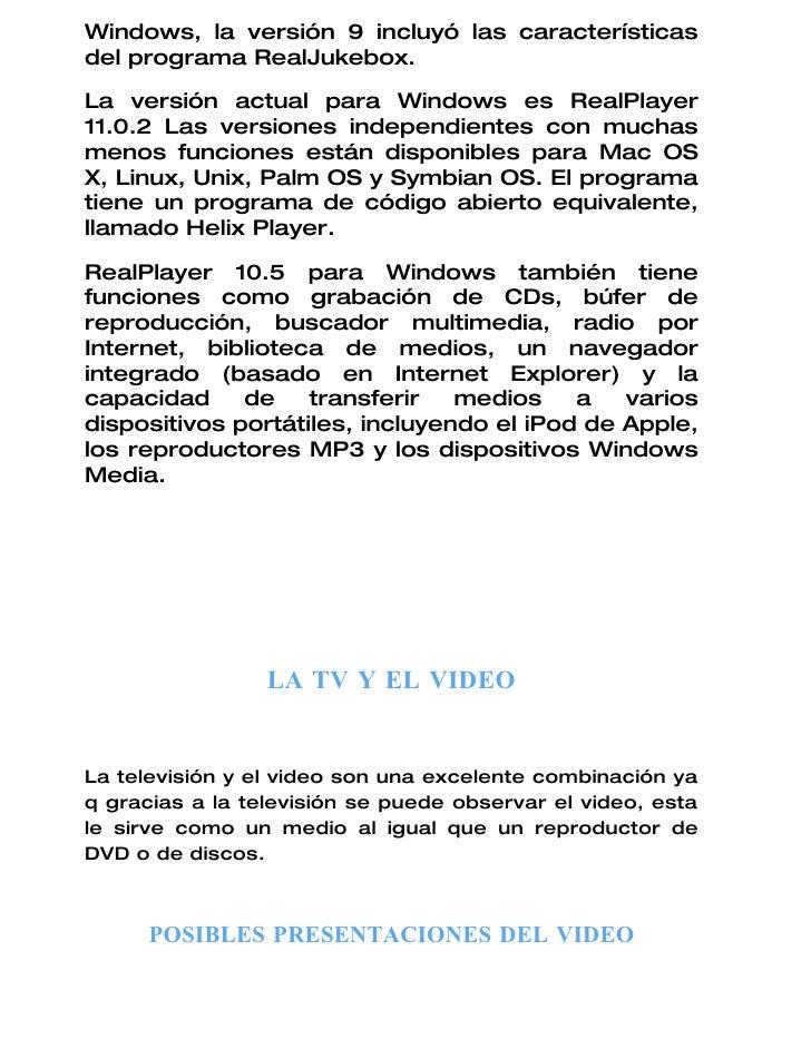Windows, la versión 9 incluyó las características del programa RealJukebox.  La versión actual para Windows es RealPlayer ...