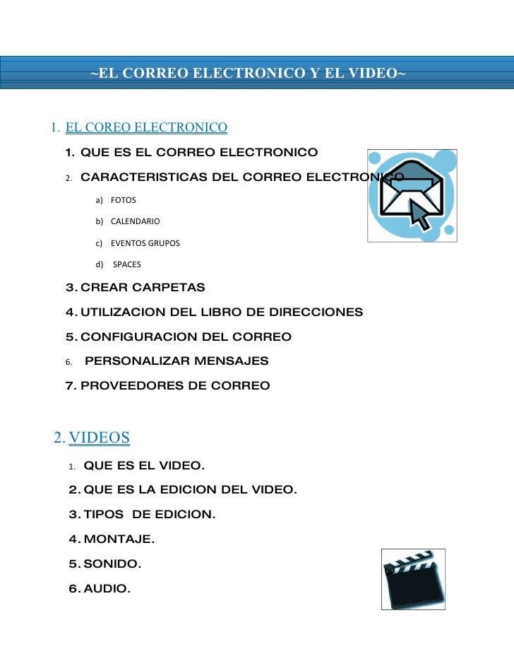 ~EL CORREO ELECTRONICO Y EL VIDEO~   1. EL COREO ELECTRONICO  1. QUE ES EL CORREO ELECTRONICO   2.    CARACTERISTICAS DEL ...