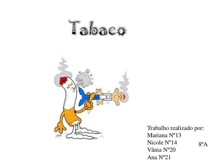 Tabaco<br />Trabalho realizado por:<br />Mariana Nº13<br />Nicole Nº14<br />Vânia Nº20<br />Ana Nº21<br />8ºA<br />