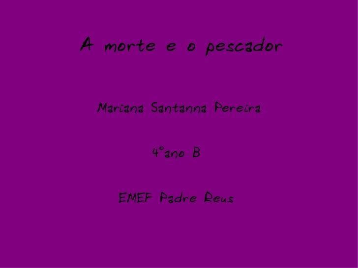 A morte e o pescador Mariana Santanna Pereira 4°ano B  EMEF Padre Reus