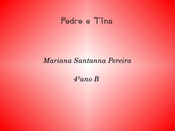 Pedro e Tina Mariana Santanna Pereira 4ºano B